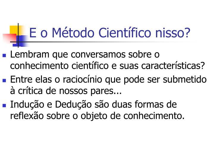 E o Método Científico nisso?