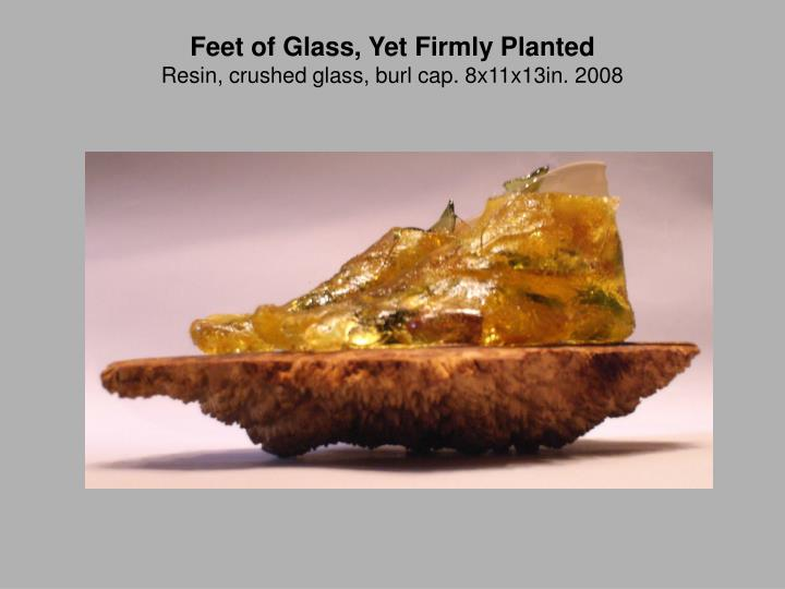 Feet of Glass, Yet Firmly Planted