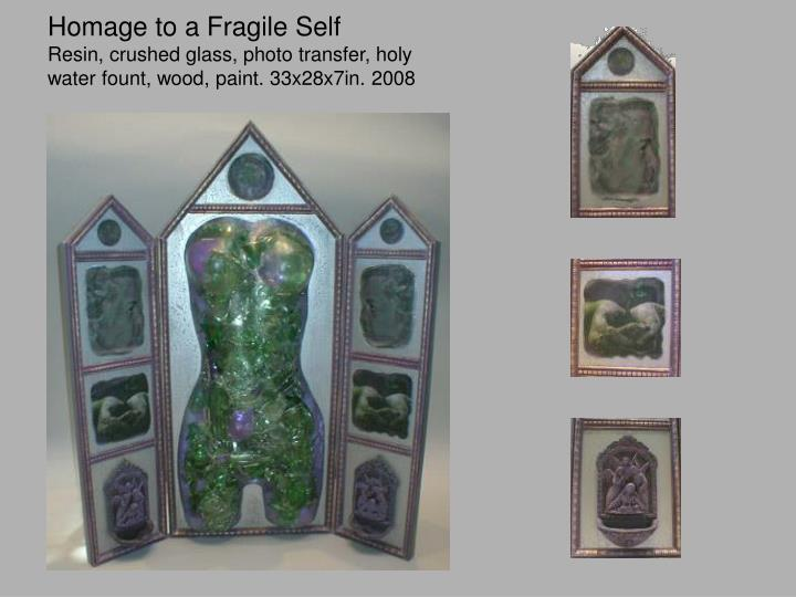 Homage to a Fragile Self