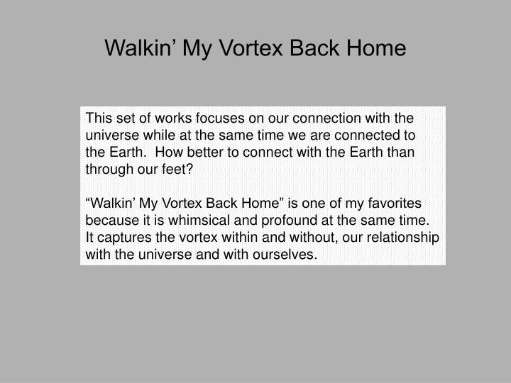 Walkin' My Vortex Back Home