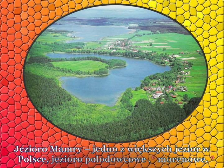 Jezioro Mamry – jedno z większych jezior w Polsce, jezioro polodowcowe