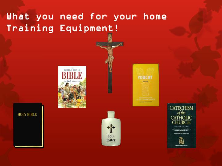 What you need for your home Training Equipment!
