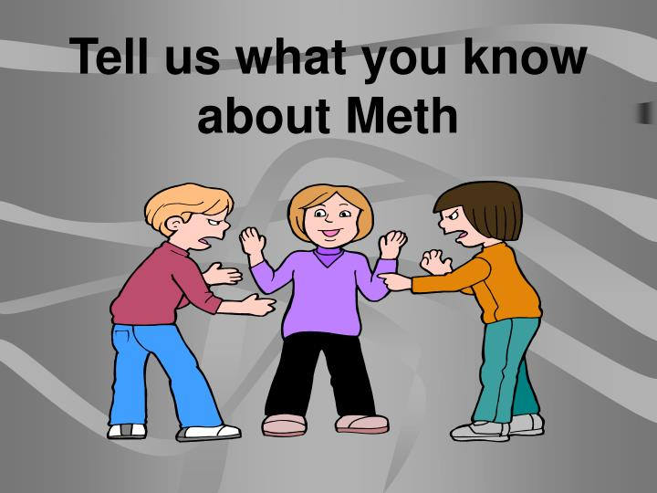 Tell us what you know about meth