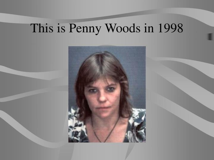 This is Penny Woods in 1998