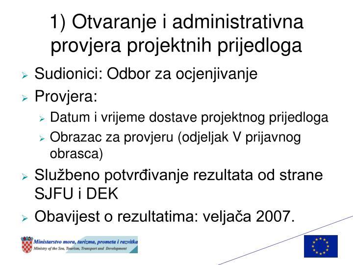 1) Otvaranje i administrativna provjera projektnih prijedloga