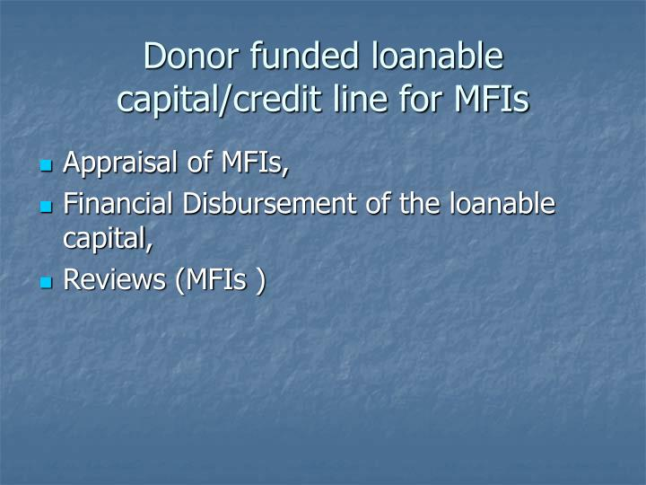Donor funded loanable capital/credit line for MFIs
