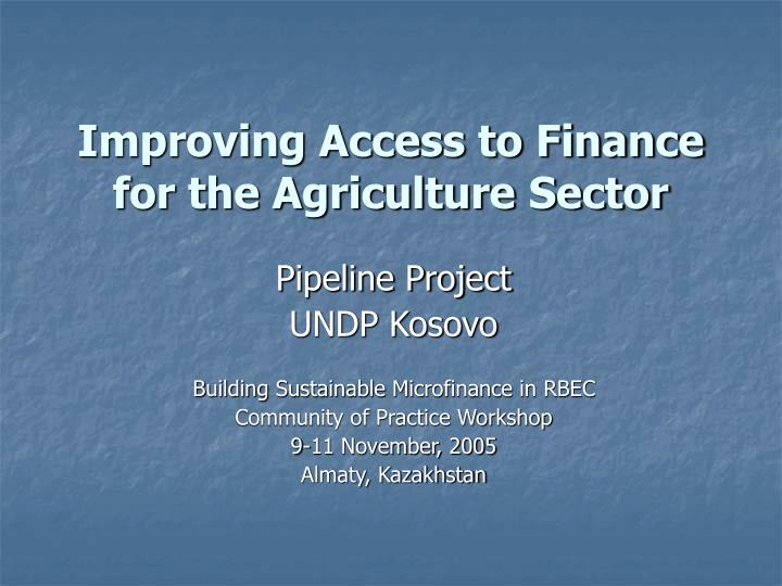 Improving Access to Finance for the Agriculture Sector