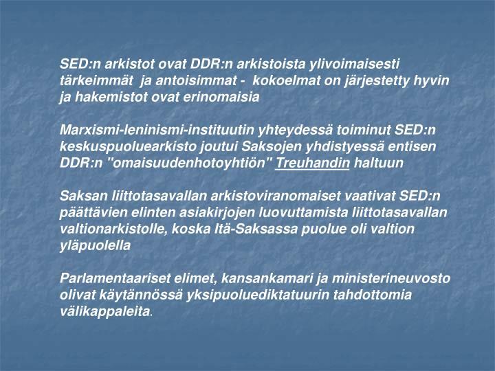 SED:n arkistot ovat DDR:n arkistoista ylivoimaisesti trkeimmt  ja antoisimmat -  kokoelmat on jrjestetty hyvin ja hakemistot ovat erinomaisia