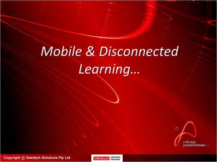 Mobile & Disconnected Learning…