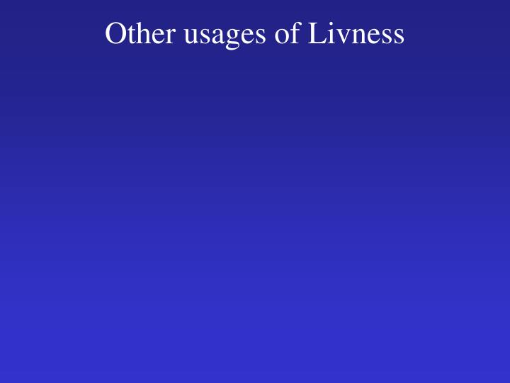 Other usages of Livness