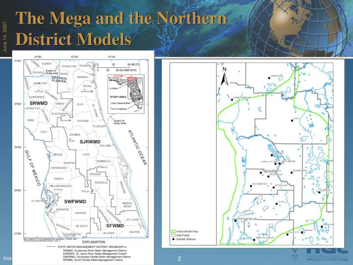 The Mega and the Northern District Models