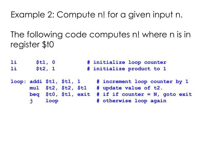 Example 2: Compute n! for a given input n.