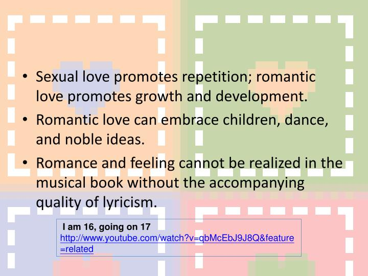 Sexual love promotes repetition; romantic love promotes growth and development.