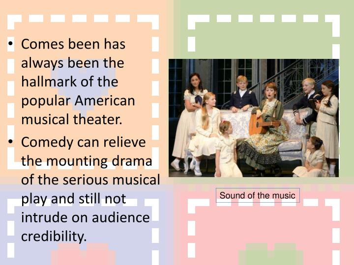 Comes been has always been the hallmark of the popular American musical theater.