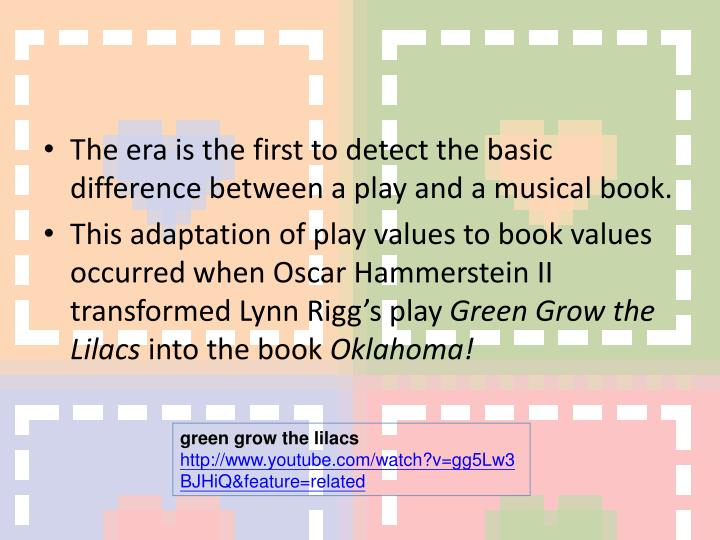 The era is the first to detect the basic difference between a play and a musical book.