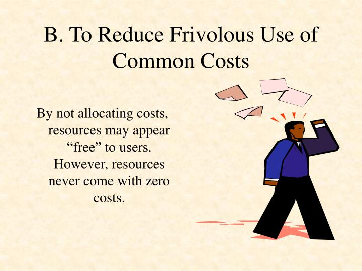 B. To Reduce Frivolous Use of Common Costs