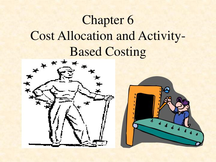 Chapter 6 cost allocation and activity based costing