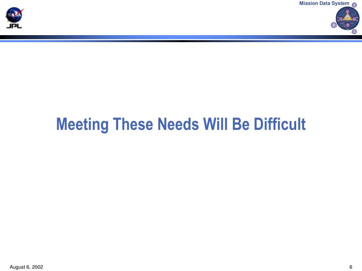 Meeting These Needs Will Be Difficult