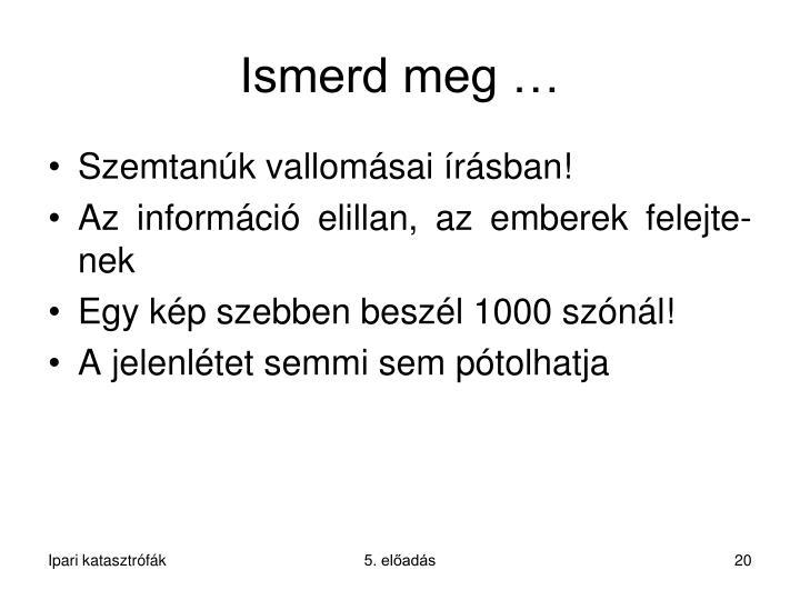 Ismerd meg …