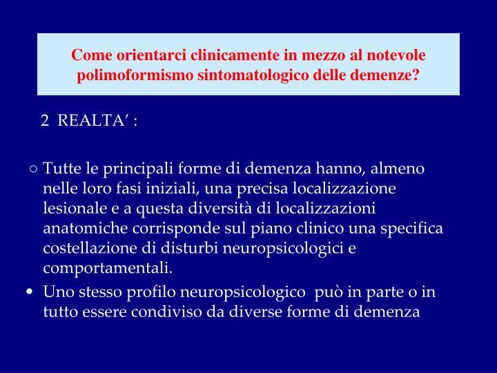 Come orientarci clinicamente in mezzo al notevole polimoformismo sintomatologico delle demenze?