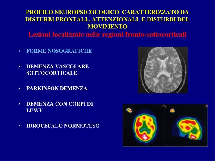 PROFILO NEUROPSICOLOGICO  CARATTERIZZATO DA  DISTURBI FRONTALI., ATTENZIONALI  E DISTURBI DEL MOVIMENTO
