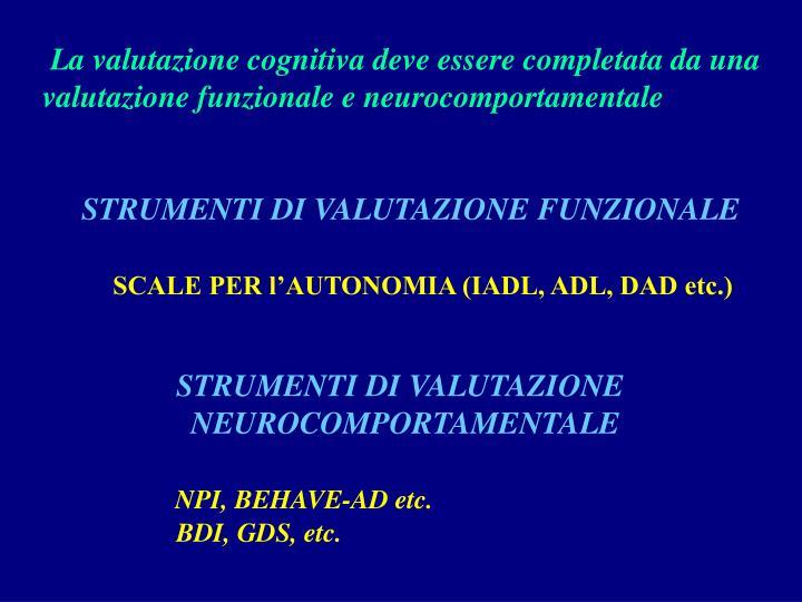 La valutazione cognitiva deve essere completata da una valutazione funzionale e neurocomportamentale