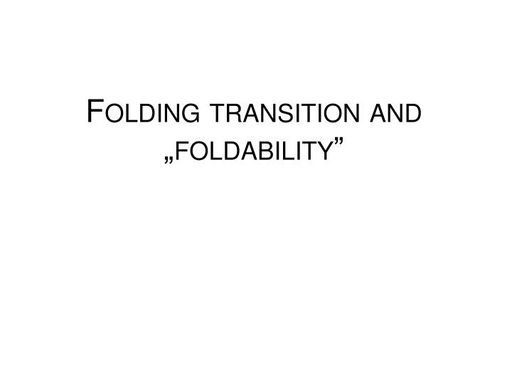 Folding transition and foldability