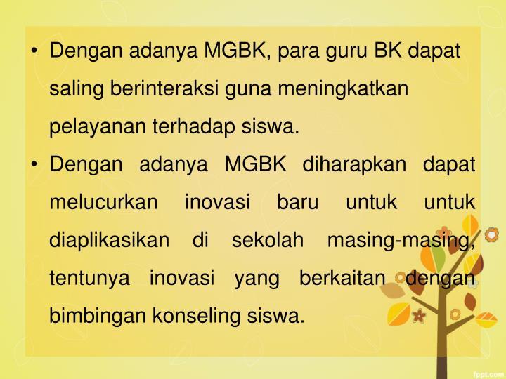 Dengan adanya MGBK, para guru BK dapat saling berinteraksi guna meningkatkan pelayanan terhadap siswa.