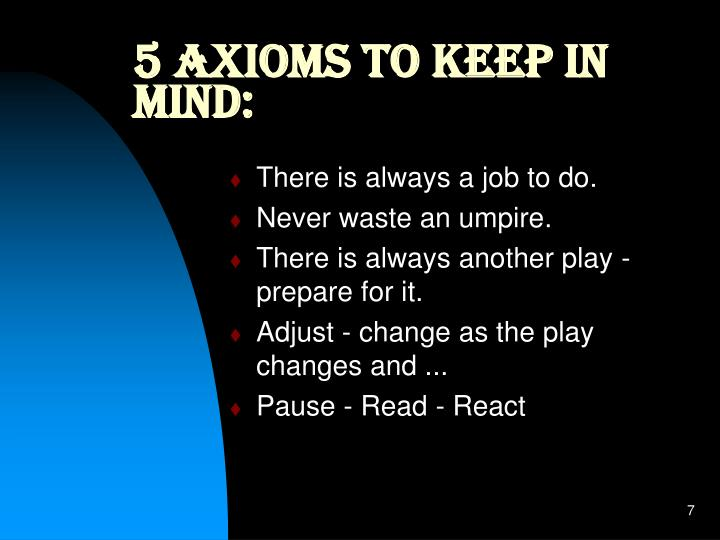 5 Axioms to keep in mind: