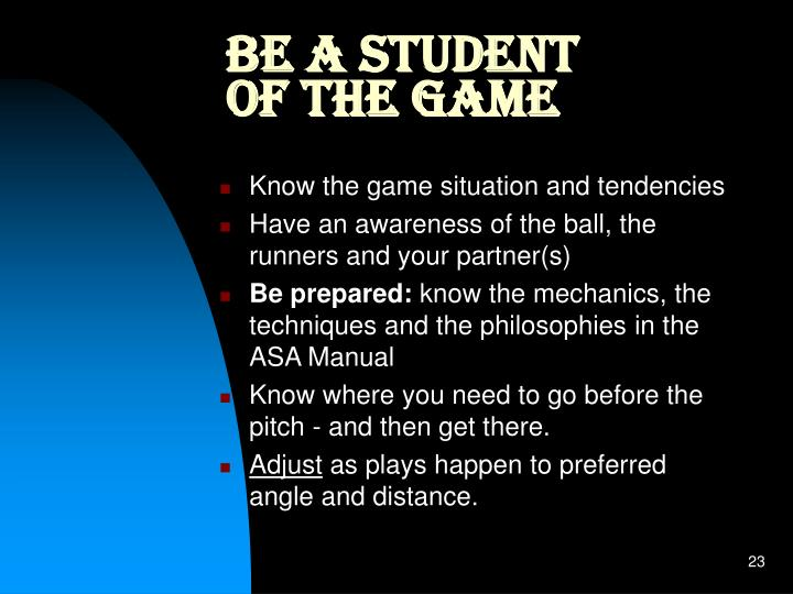 Be a student of the game