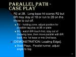 parallel path case play