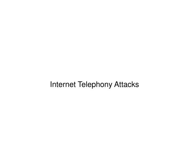 Internet Telephony Attacks