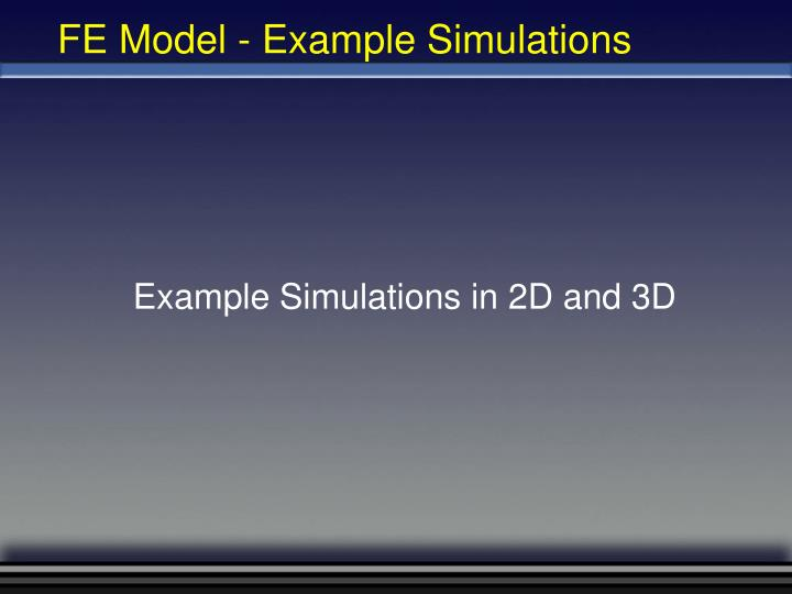FE Model - Example Simulations