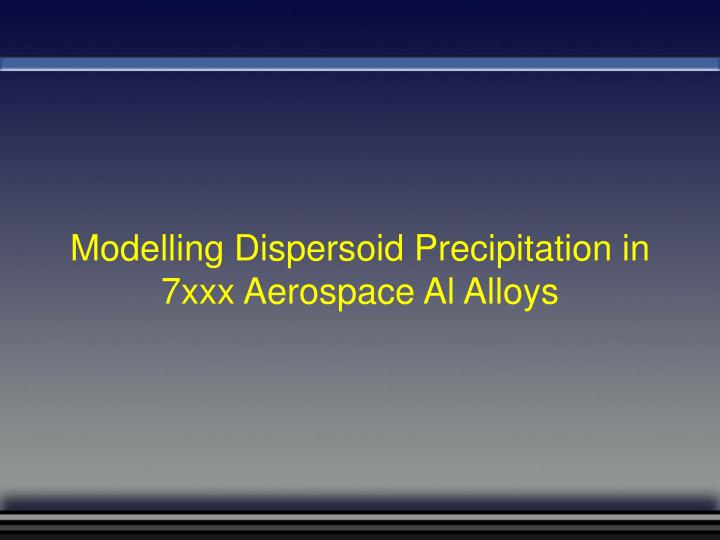 Modelling Dispersoid Precipitation in 7xxx Aerospace Al Alloys