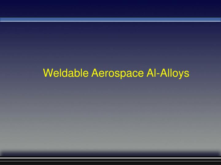 Weldable Aerospace Al-Alloys