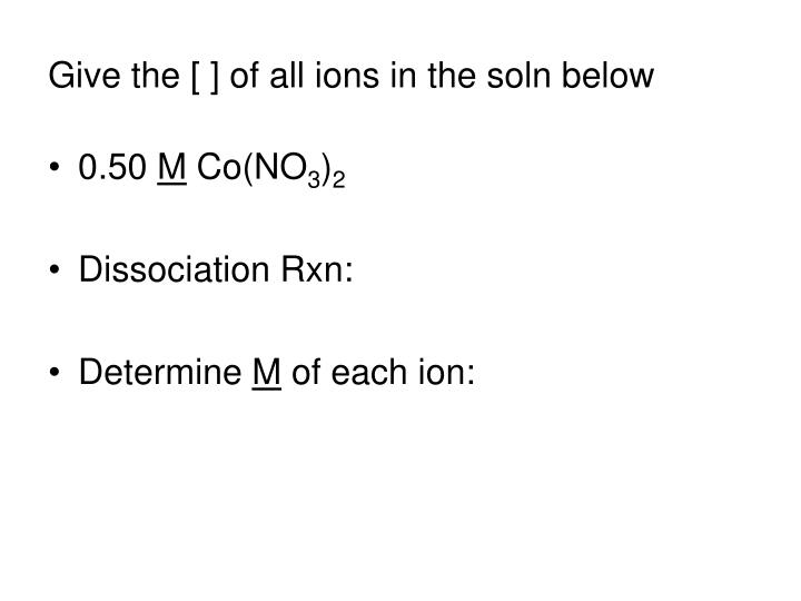 Give the [ ] of all ions in the soln below
