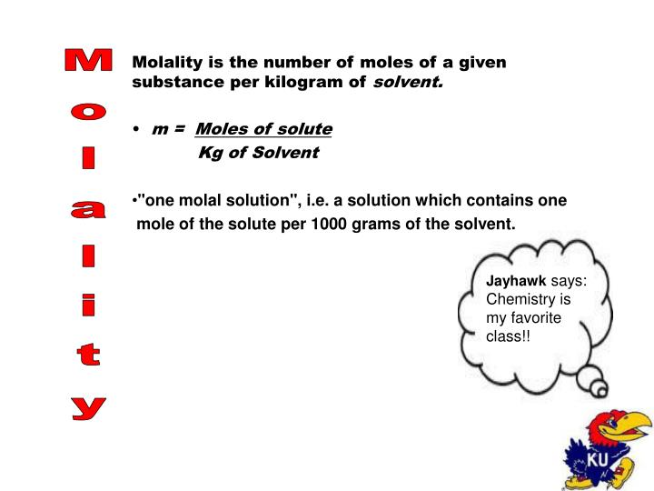 Molality is the number of moles of a given substance per kilogram of