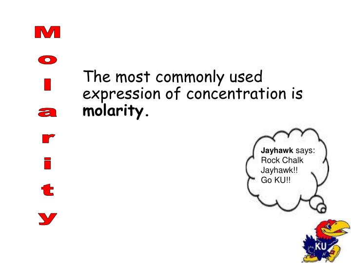 The most commonly used expression of concentration is