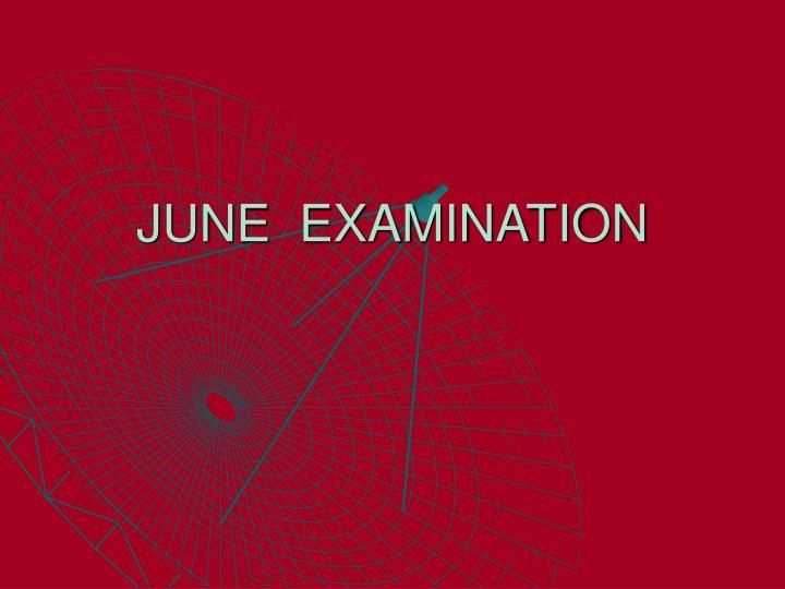 JUNE  EXAMINATION
