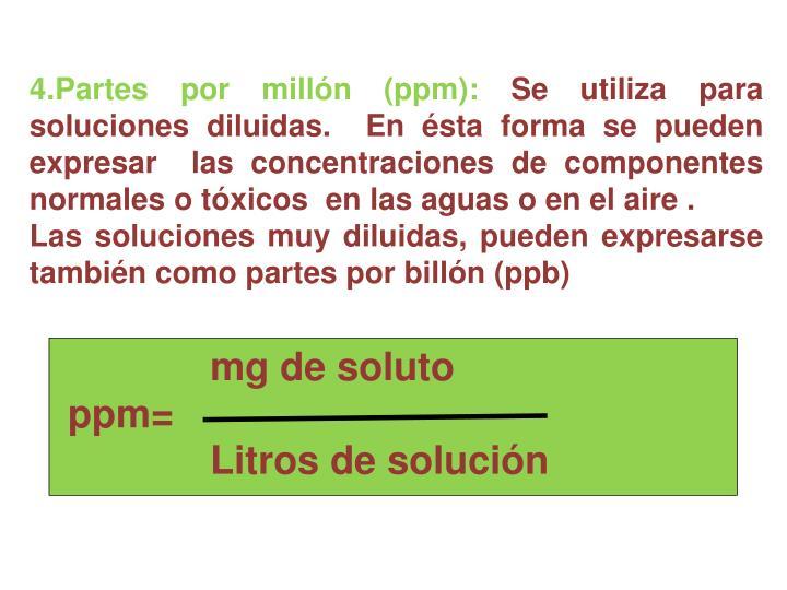 4.Partes por millón (ppm):