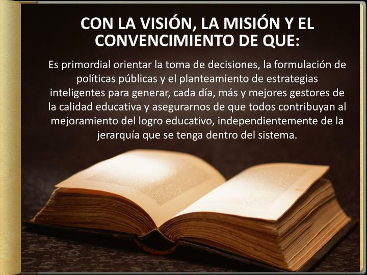 CON LA VISIÓN, LA MISIÓN Y EL CONVENCIMIENTO DE QUE