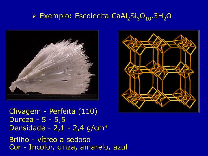 Exemplo: Escolecita CaAl
