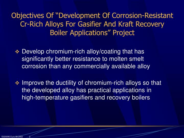 "Objectives Of ""Development Of Corrosion-Resistant Cr-Rich Alloys For Gasifier And Kraft Recovery Boiler Applications"" Project"