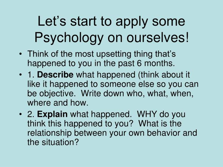 Let's start to apply some Psychology on ourselves!