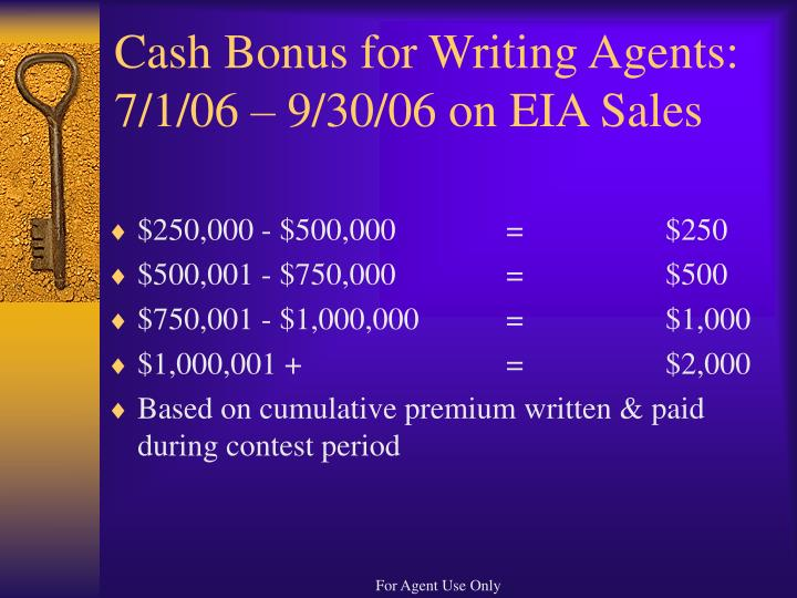 Cash Bonus for Writing Agents:  7/1/06 – 9/30/06 on EIA Sales