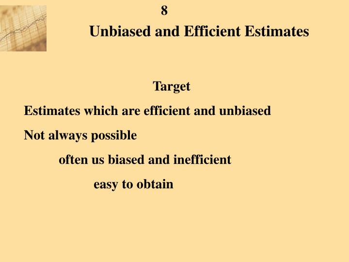 Unbiased and Efficient Estimates