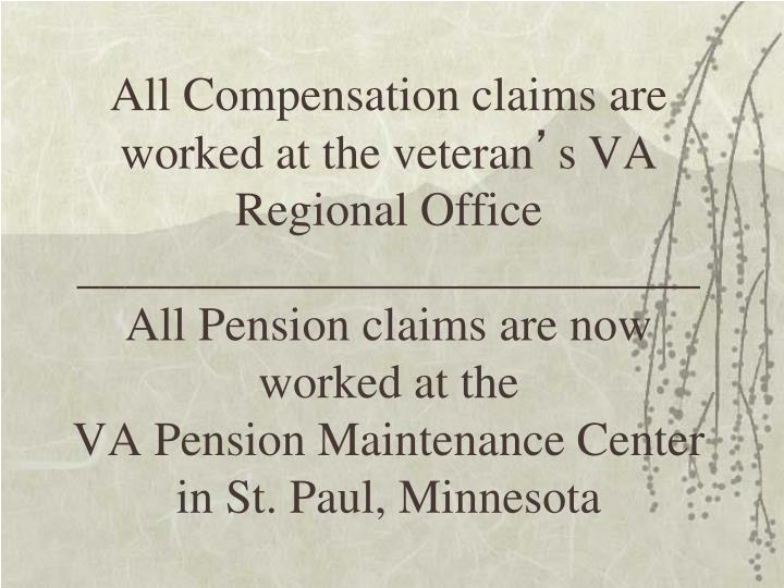 All Compensation claims are worked at the veteran