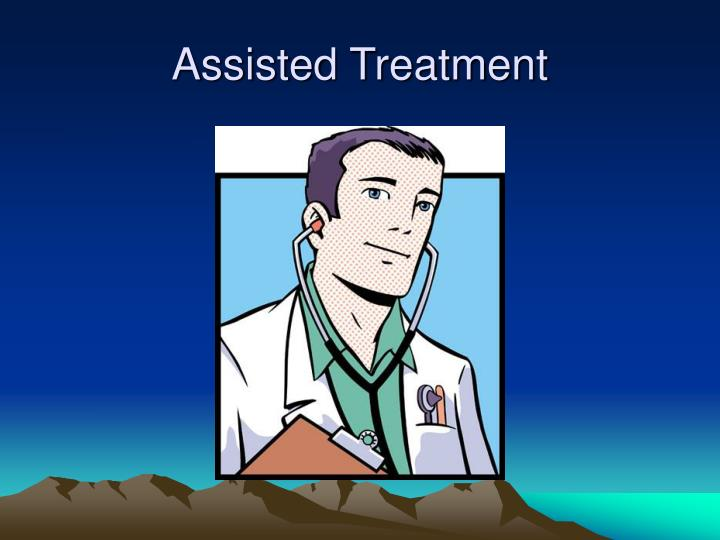 Assisted Treatment