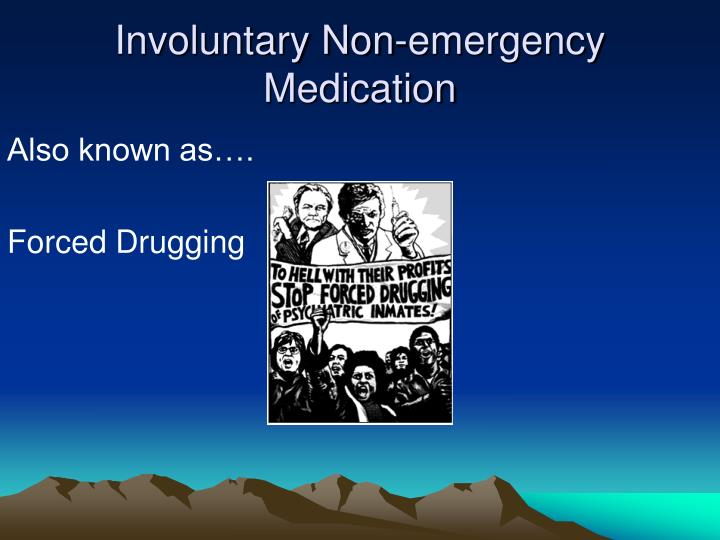 Involuntary non emergency medication