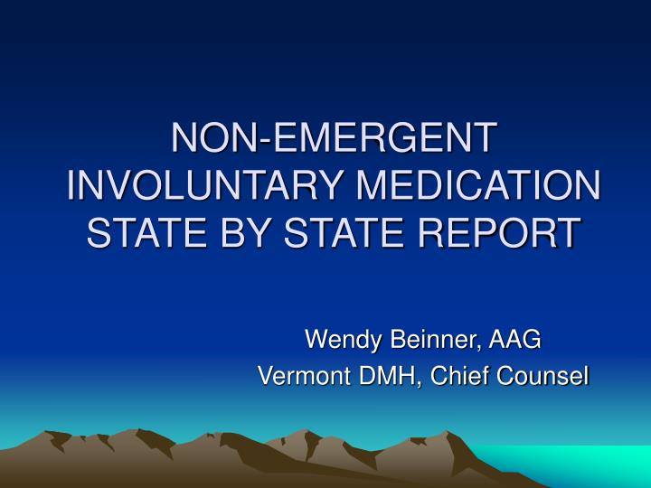 NON-EMERGENT INVOLUNTARY MEDICATION STATE BY STATE REPORT